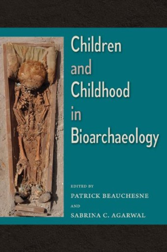 Children and Childhood in Bioarchaeology : Bioarchaeological Interpretations of the Human Past: Local, Regional, and Global Perspectives