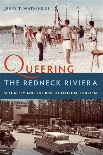 Queering the Redneck Riviera : Sexuality and the Rise of Florida Tourism