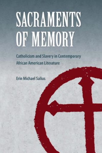 Sacraments of Memory : Catholicism and Slavery in Contemporary African American Literature