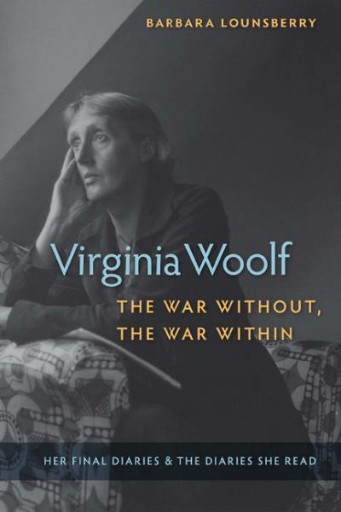 Virginia Woolf, the War Without, the War Within : Her Final Diaries and the Diaries She Read