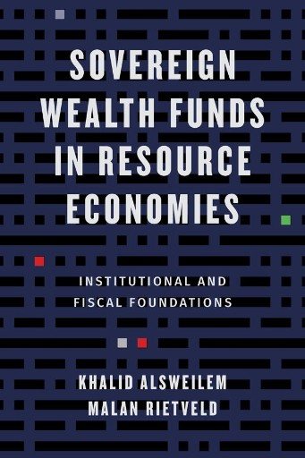 Sovereign Wealth Funds in Resource Economies : Institutional and Fiscal Foundations