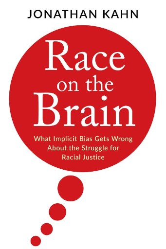 Race on the Brain : What Implicit Bias Gets Wrong About the Struggle for Racial Justice