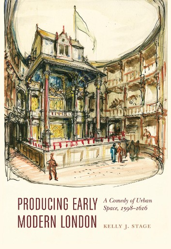 Producing Early Modern London : A Comedy of Urban Space, 1598–1616