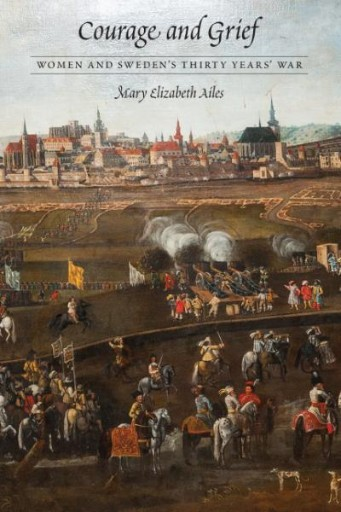 Courage and Grief : Women and Sweden's Thirty Years' War