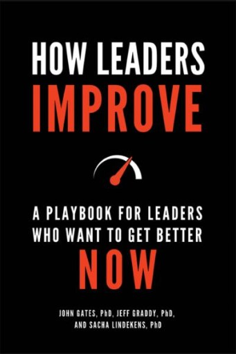 How Leaders Improve: A Playbook for Leaders Who Want to Get Better Now