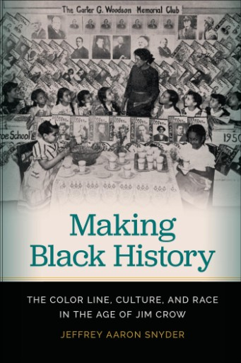Making Black History : The Color Line, Culture, and Race in the Age of Jim Crow