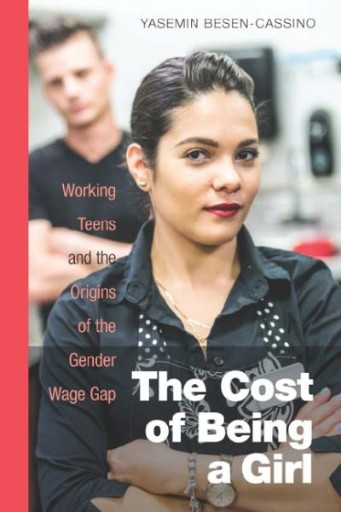 The Cost of Being a Girl : Working Teens and the Origins of the Gender Wage Gap
