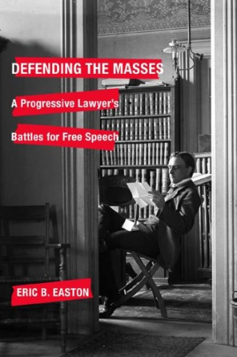 Defending the Masses : A Progressive Lawyer's Battles for Free Speech
