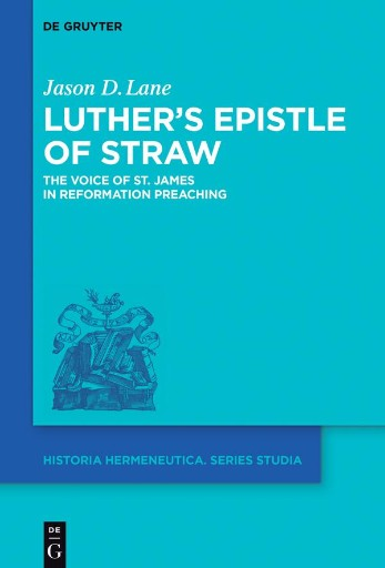 Luther's Epistle of Straw : The Voice of St. James in Reformation Preaching