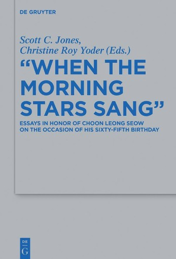 'When the Morning Stars Sang' : Essays in Honor of Choon Leong Seow on the Occasion of His Sixty-Fifth Birthday