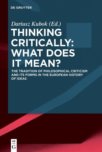Thinking Critically: What Does It Mean? : The Tradition of Philosophical Criticism and Its Forms in the European History of Ideas