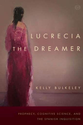Lucrecia the Dreamer : Prophecy, Cognitive Science, and the Spanish Inquisition