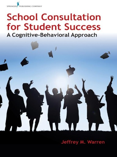 School Consultation for Student Success : A Cognitive-Behavioral Approach