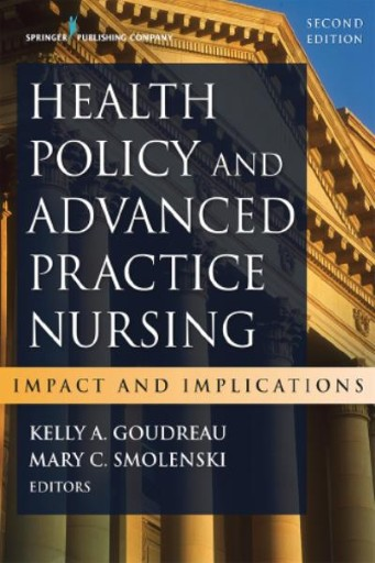Health Policy and Advanced Practice Nursing, Second Edition : Impact and Implications