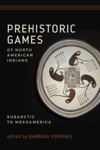 Prehistoric Games of North American Indians : Subarctic to Mesoamerica