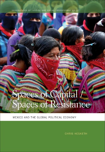 Spaces of Capital/Spaces of Resistance : Mexico and the Global Political Economy