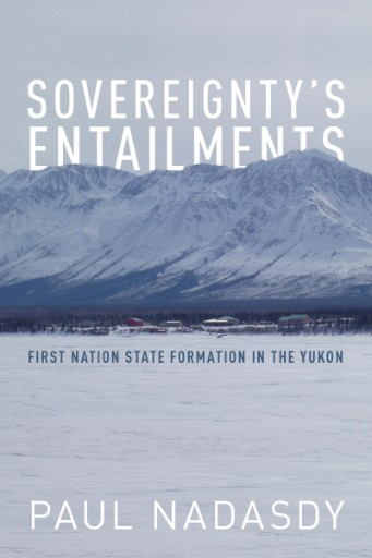 Sovereignty's Entailments : First Nation State Formation in the Yukon
