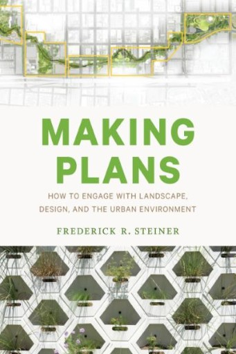 Making Plans : How to Engage with Landscape, Design, and the Urban Environment