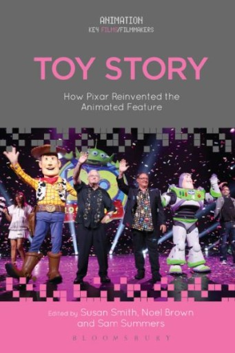 Toy Story : How Pixar Reinvented the Animated Feature