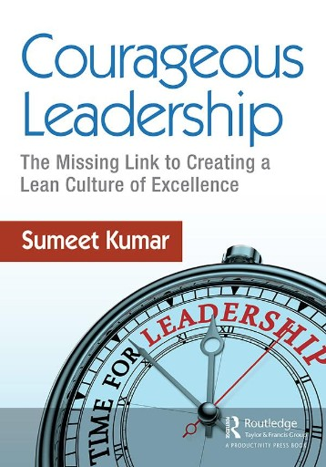 Courageous Leadership : The Missing Link to Creating a Lean Culture of Excellence