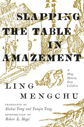 Slapping the Table in Amazement : A Ming Dynasty Story Collection