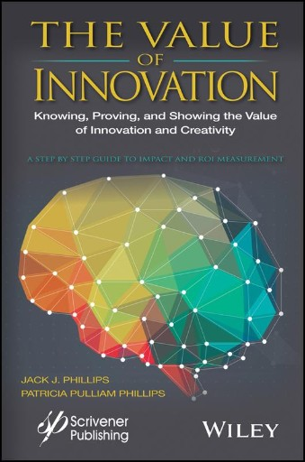 The Value of Innovation : Knowing, Proving, and Showing the Value of Innovation and Creativity