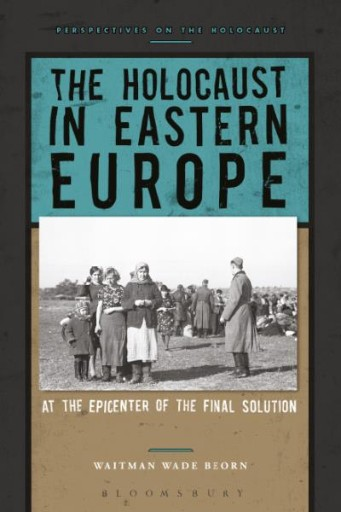 The Holocaust in Eastern Europe : At the Epicenter of the Final Solution