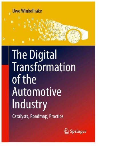 The Digital Transformation of the Automotive Industry : Catalysts, Roadmap, Practice