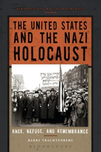 The United States and the Nazi Holocaust : Race, Refuge, and Remembrance