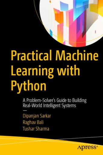 Practical Machine Learning with Python : A Problem-Solver's Guide to Building Real-World Intelligent Systems