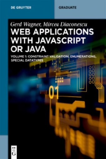 Web Applications with Javascript or Java : Volume 1: Constraint Validation, Enumerations, Special Datatypes