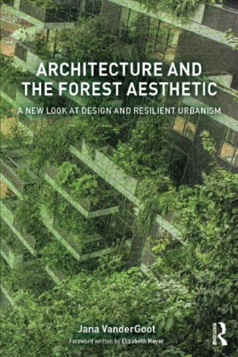 Architecture and the Forest Aesthetic : A New Look at Design and Resilient Urbanism