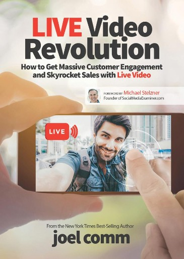 LIVE Video Revolution : How to Get Massive Customer Engagement and Skyrocket Sales with Live Video