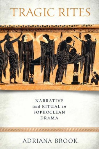 Tragic Rites : Narrative and Ritual in Sophoclean Drama