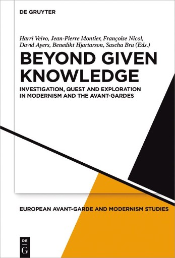 Beyond Given Knowledge : Investigation, Quest and Exploration in Modernism and the Avant-Gardes