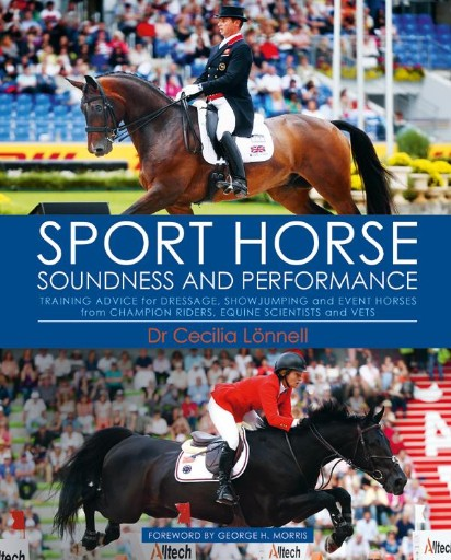 Sport Horse Soundness and Performance : Training Advice for Dressage, Show Jumping and Event Horses From Champion Riders, Equine Scientists and Vets