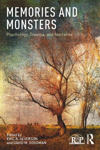 Memories and Monsters : Psychology, Trauma, and Narrative