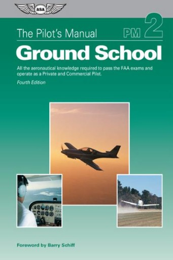 The Pilot's Manual: Ground School : All the Aeronautical Knowledge Required to Pass the FAA Exams and Operate As a Private and Commercial Pilot