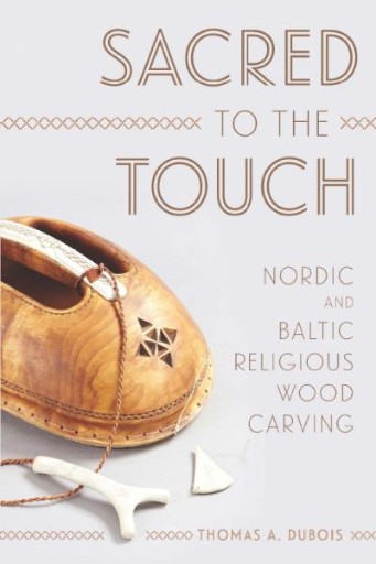 Sacred to the Touch : Nordic and Baltic Religious Wood Carving