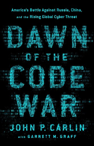 Dawn of the Code War: America's Battle Against Russia, China, and the Rising Global Cyber Threat cover