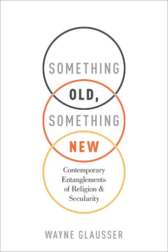 Something Old, Something New : Contemporary Entanglements of Religion and Secularity