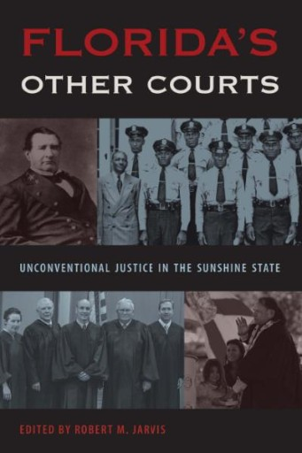 Florida's Other Courts : Unconventional Justice in the Sunshine State