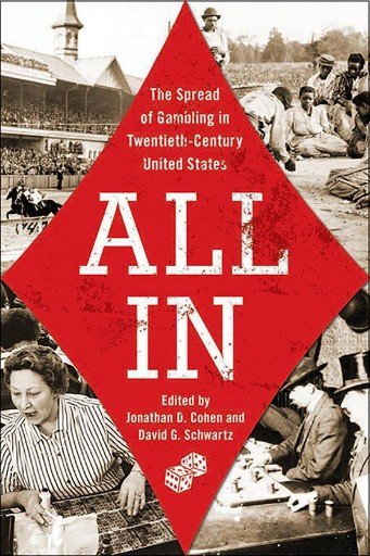 All In : The Spread of Gambling in Twentieth-Century United States