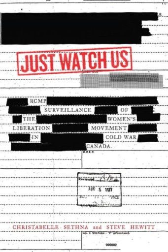 Just Watch Us : RCMP Surveillance of the Women's Liberation Movement in Cold War Canada