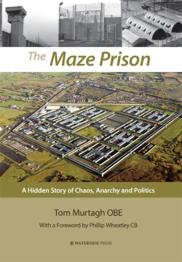The Maze Prison : A Hidden Story of Chaos, Anarchy and Politics