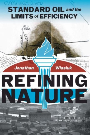 Refining Nature : Standard Oil and the Limits of Efficiency