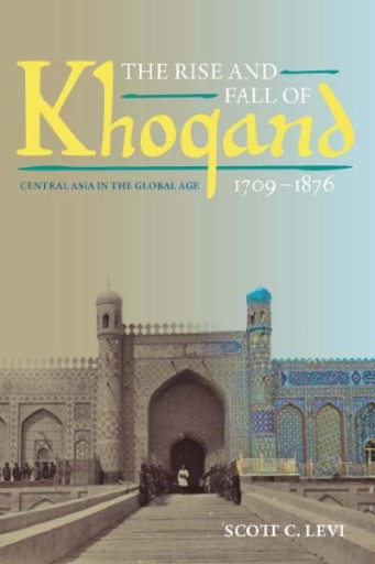 The Rise and Fall of Khoqand, 1709-1876 : Central Asia in the Global Age