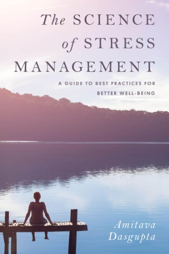 The Science of Stress Management : A Guide to Best Practices for Better Well-Being