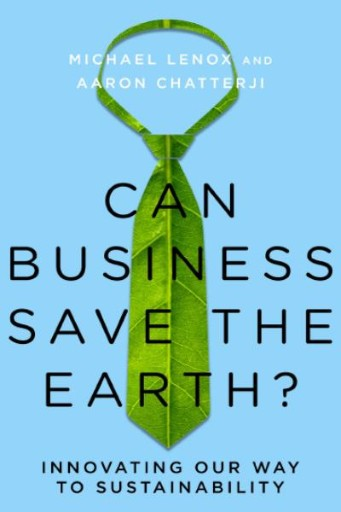 Can Business Save the Earth? : Innovating Our Way to Sustainability