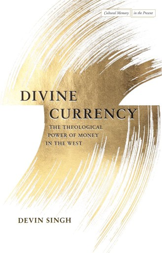 Divine Currency : The Theological Power of Money in the West